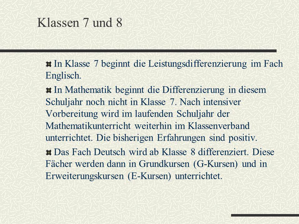Klassen 7 und 8 In Klasse 7 beginnt die Leistungsdifferenzierung im Fach Englisch. In Mathematik beginnt die Differenzierung in diesem Schuljahr noch