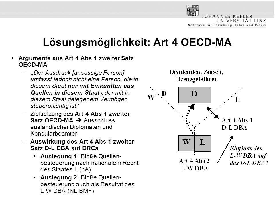 Lösungsmöglichkeit: Art 4 OECD-MA Argumente aus Art 4 Abs 1 zweiter Satz OECD-MA –Der Ausdruck [ansässige Person] umfasst jedoch nicht eine Person, die in diesem Staat nur mit Einkünften aus Quellen in diesem Staat oder mit in diesem Staat gelegenem Vermögen steuerpflichtig ist.