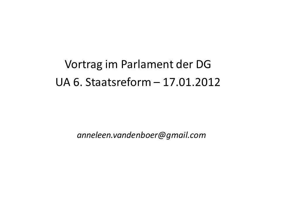 anneleen.vandenboer@gmail.com Vortrag im Parlament der DG UA 6. Staatsreform – 17.01.2012
