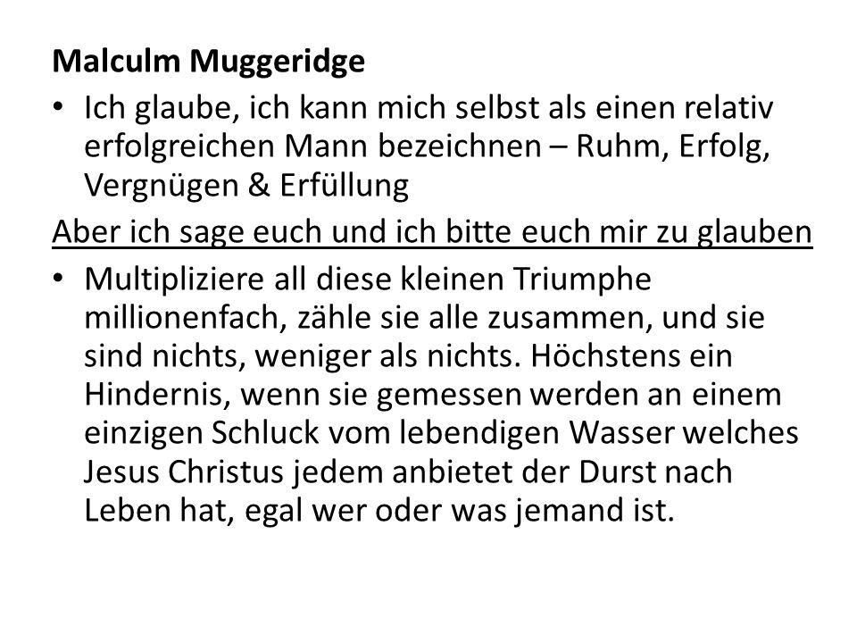 Malculm Muggeridge Ich glaube, ich kann mich selbst als einen relativ erfolgreichen Mann bezeichnen – Ruhm, Erfolg, Vergnügen & Erfüllung Aber ich sag