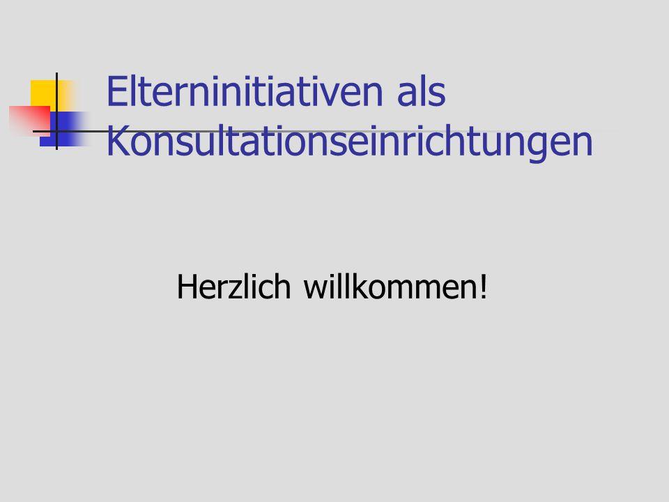 Elterninitiativen als Konsultationseinrichtungen Herzlich willkommen!