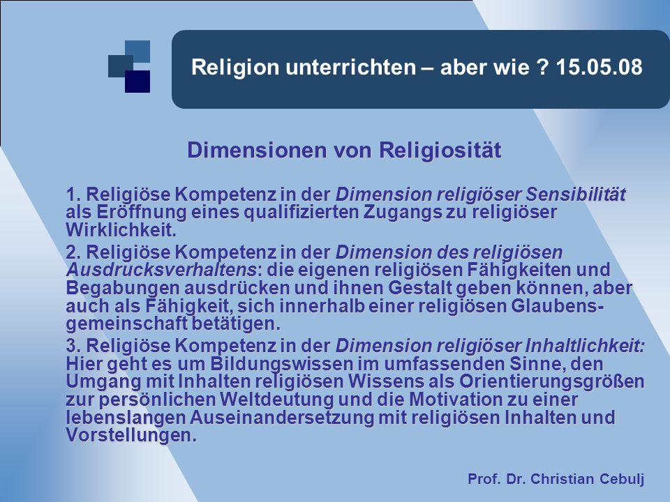 Religion unterrichten – aber wie ? 15.05.08 Dimensionen von Religiosität Dimensionen von Religiosität 1. Religiöse Kompetenz in der Dimension religiös