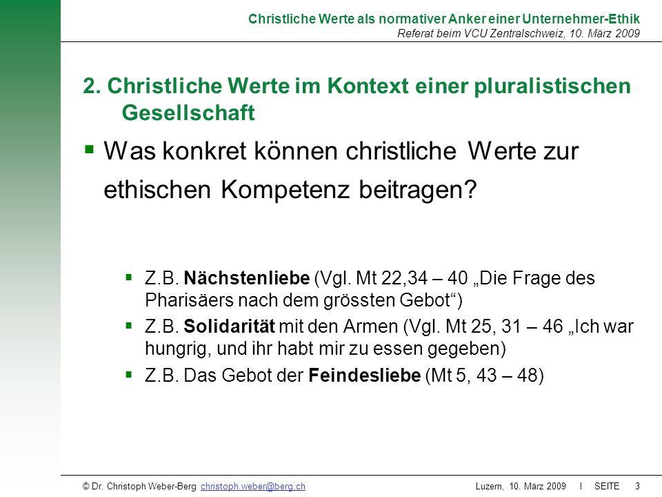 Luzern, 10. März 2009 l SEITE3 Christliche Werte als normativer Anker einer Unternehmer-Ethik Referat beim VCU Zentralschweiz, 10. März 2009 © Dr. Chr