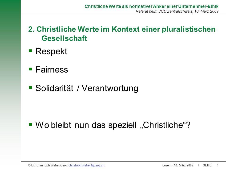 Luzern, 10. März 2009 l SEITE4 Christliche Werte als normativer Anker einer Unternehmer-Ethik Referat beim VCU Zentralschweiz, 10. März 2009 © Dr. Chr