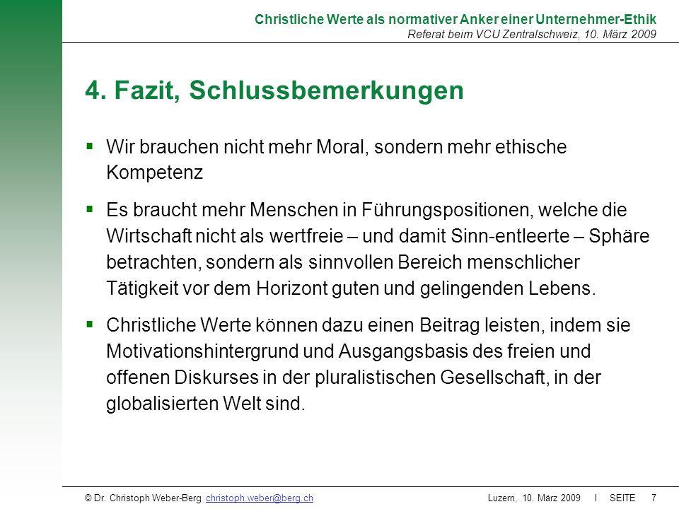 Luzern, 10. März 2009 l SEITE7 Christliche Werte als normativer Anker einer Unternehmer-Ethik Referat beim VCU Zentralschweiz, 10. März 2009 © Dr. Chr