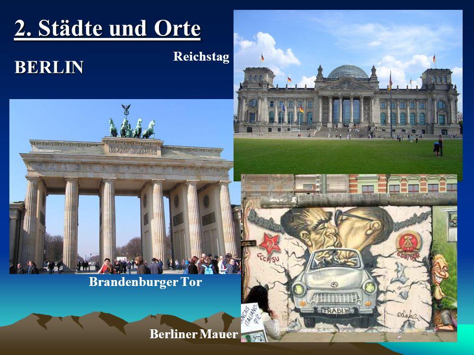 2. Städte und Orte BERLIN Reichstag Brandenburger Tor Berliner Mauer