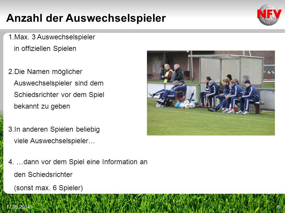 Anzahl der Auswechselspieler 17.05.20146 1.Max. 3 Auswechselspieler in offiziellen Spielen 2.Die Namen möglicher Auswechselspieler sind dem Schiedsric
