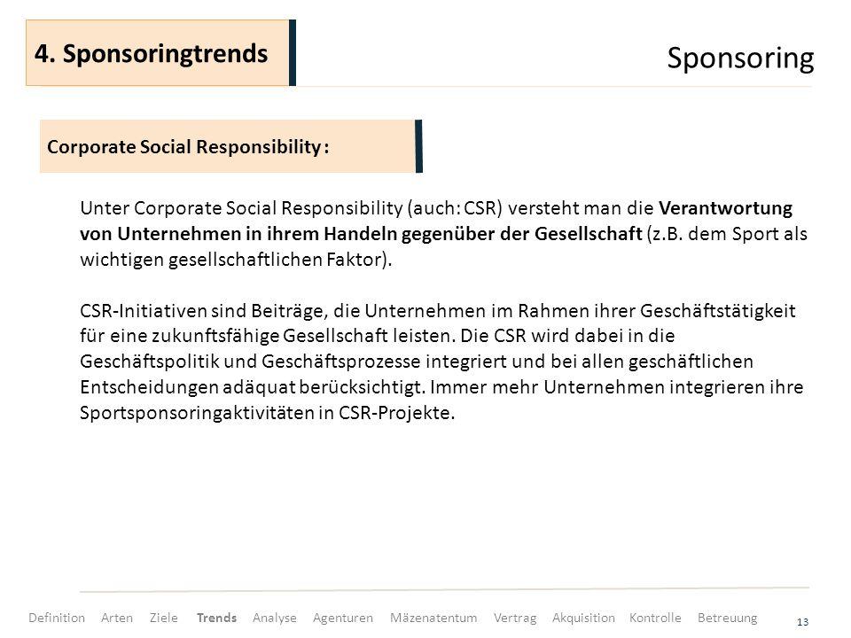 Sponsoring 13 Unter Corporate Social Responsibility (auch: CSR) versteht man die Verantwortung von Unternehmen in ihrem Handeln gegenüber der Gesellschaft (z.B.