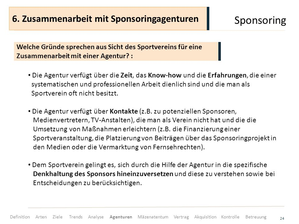 Sponsoring 24 Die Agentur verfügt über die Zeit, das Know-how und die Erfahrungen, die einer systematischen und professionellen Arbeit dienlich sind und die man als Sportverein oft nicht besitzt.