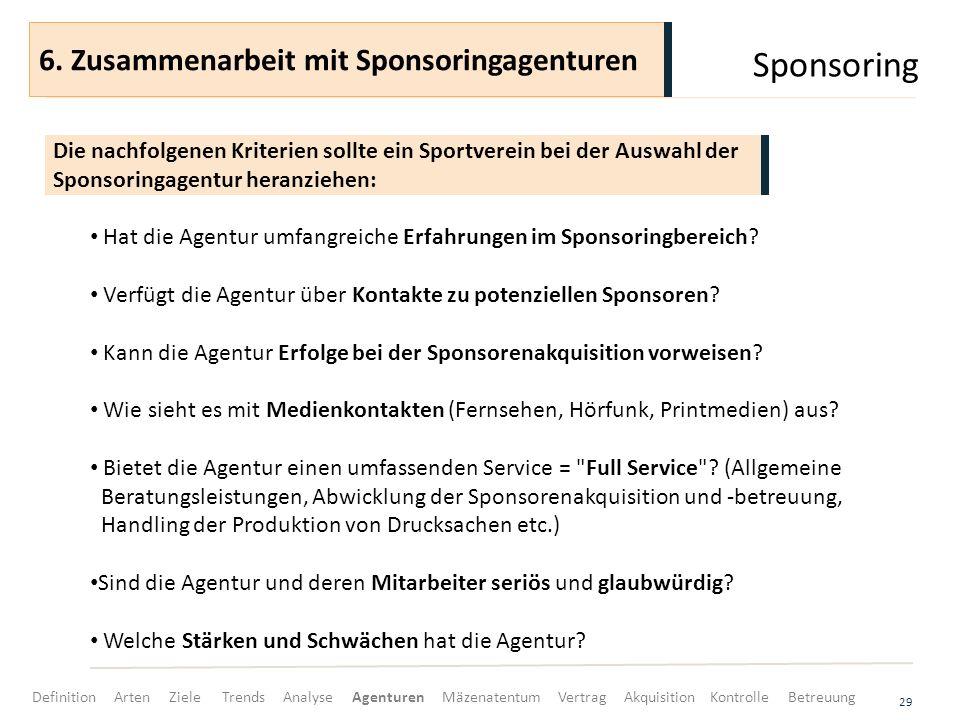 Sponsoring 29 Hat die Agentur umfangreiche Erfahrungen im Sponsoringbereich? Verfügt die Agentur über Kontakte zu potenziellen Sponsoren? Kann die Age