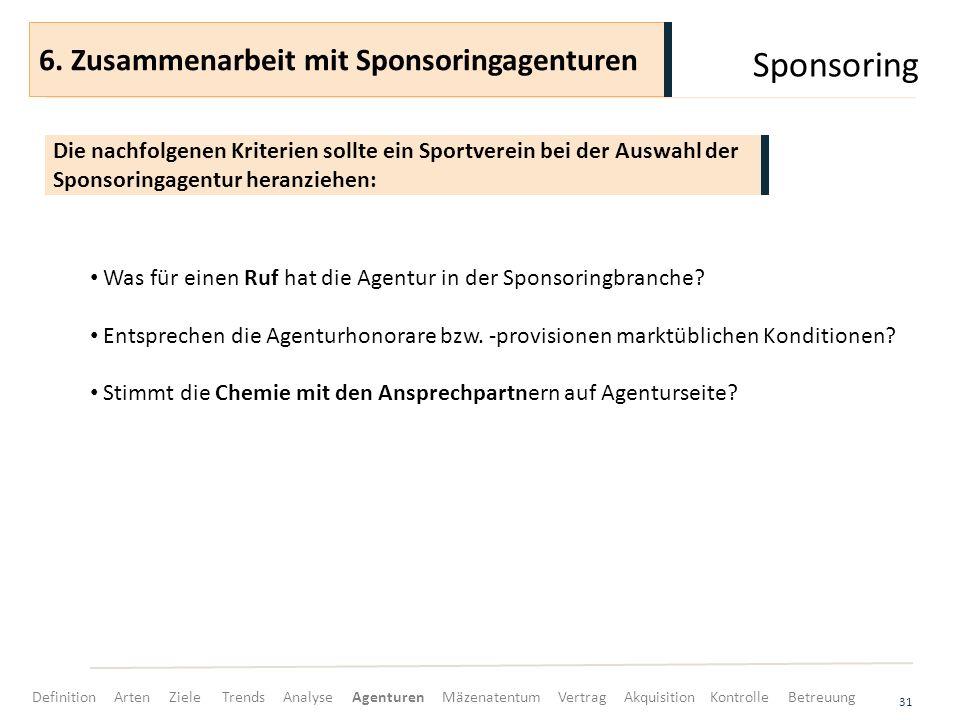 Sponsoring 31 Was für einen Ruf hat die Agentur in der Sponsoringbranche? Entsprechen die Agenturhonorare bzw. -provisionen marktüblichen Konditionen?