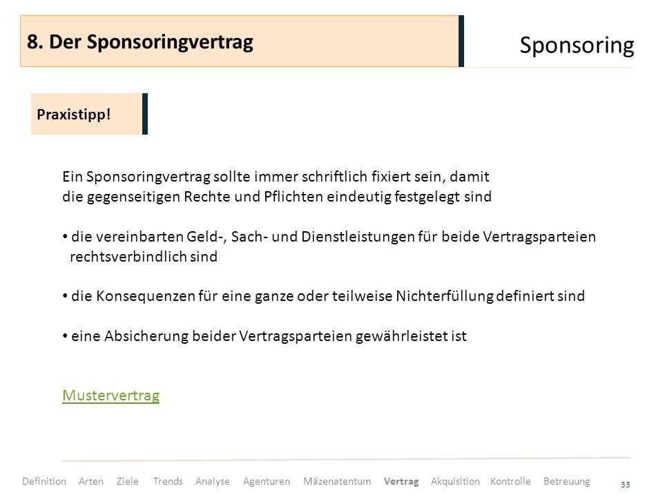 Sponsoring 33 Ein Sponsoringvertrag sollte immer schriftlich fixiert sein, damit die gegenseitigen Rechte und Pflichten eindeutig festgelegt sind die