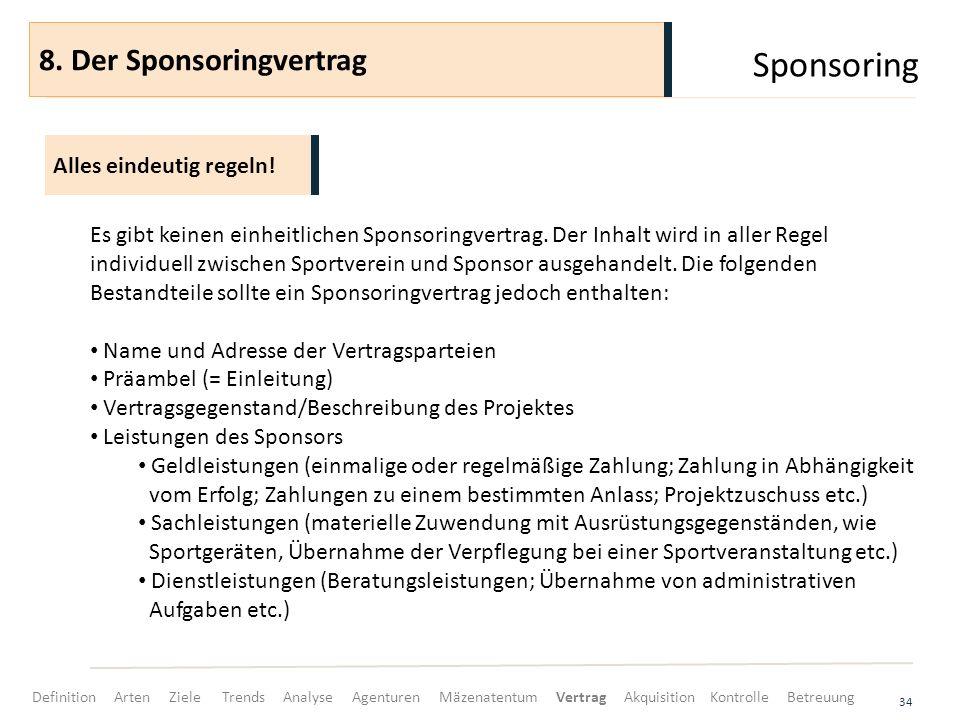 Sponsoring 34 Es gibt keinen einheitlichen Sponsoringvertrag. Der Inhalt wird in aller Regel individuell zwischen Sportverein und Sponsor ausgehandelt