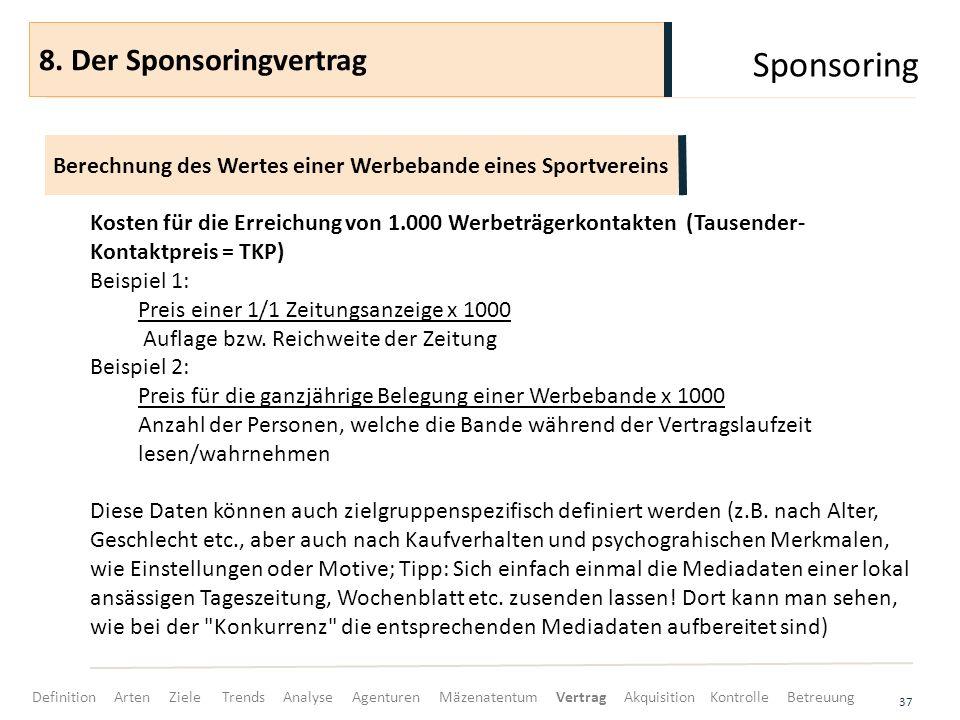 Sponsoring 37 Kosten für die Erreichung von 1.000 Werbeträgerkontakten (Tausender- Kontaktpreis = TKP) Beispiel 1: Preis einer 1/1 Zeitungsanzeige x 1000 Auflage bzw.