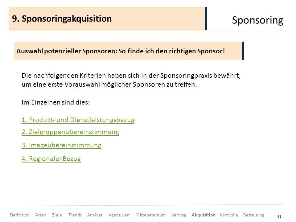 Sponsoring 41 Auswahl potenzieller Sponsoren: So finde ich den richtigen Sponsor! 9. Sponsoringakquisition Die nachfolgenden Kriterien haben sich in d