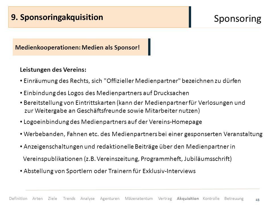 Sponsoring 48 Medienkooperationen: Medien als Sponsor! 9. Sponsoringakquisition Leistungen des Vereins: Einräumung des Rechts, sich