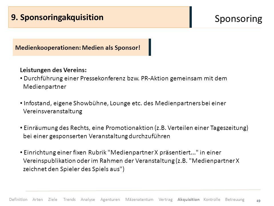Sponsoring 49 Medienkooperationen: Medien als Sponsor! 9. Sponsoringakquisition Leistungen des Vereins: Durchführung einer Pressekonferenz bzw. PR-Akt