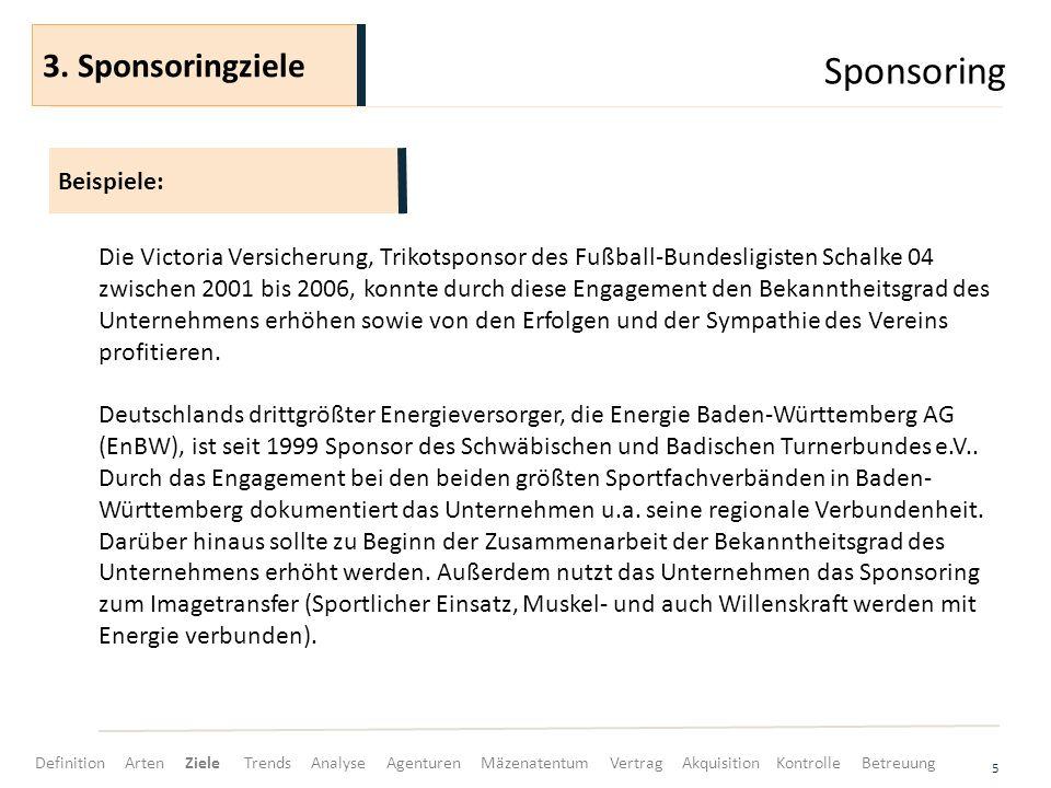 Sponsoring 5 Die Victoria Versicherung, Trikotsponsor des Fußball-Bundesligisten Schalke 04 zwischen 2001 bis 2006, konnte durch diese Engagement den Bekanntheitsgrad des Unternehmens erhöhen sowie von den Erfolgen und der Sympathie des Vereins profitieren.