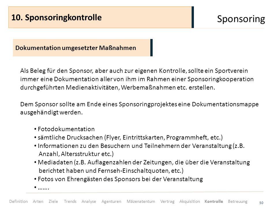 Sponsoring 50 Dokumentation umgesetzter Maßnahmen 10. Sponsoringkontrolle Als Beleg für den Sponsor, aber auch zur eigenen Kontrolle, sollte ein Sport