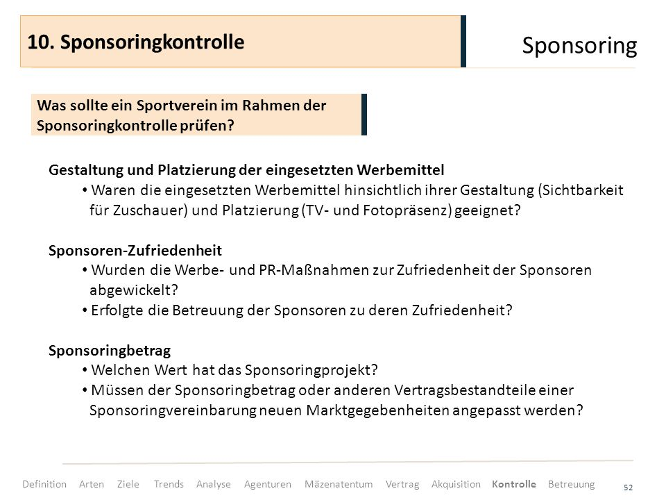 Sponsoring 52 Was sollte ein Sportverein im Rahmen der Sponsoringkontrolle prüfen? 10. Sponsoringkontrolle Gestaltung und Platzierung der eingesetzten