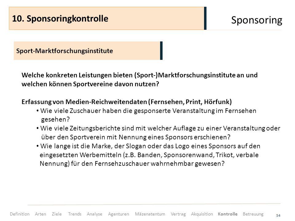 Sponsoring 54 Sport-Marktforschungsinstitute 10. Sponsoringkontrolle Welche konkreten Leistungen bieten (Sport-)Marktforschungsinstitute an und welche