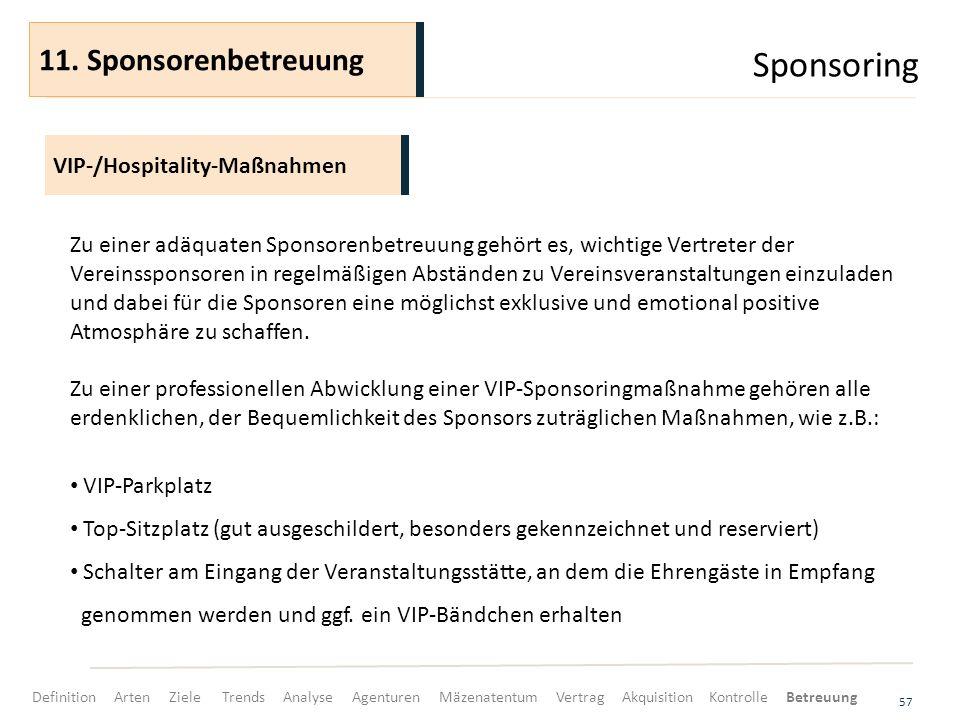 Sponsoring 57 VIP-/Hospitality-Maßnahmen 11. Sponsorenbetreuung Zu einer adäquaten Sponsorenbetreuung gehört es, wichtige Vertreter der Vereinssponsor