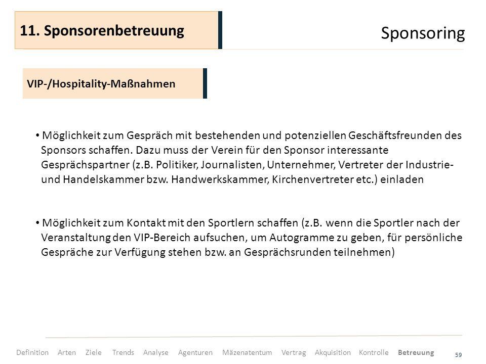 Sponsoring 59 VIP-/Hospitality-Maßnahmen 11. Sponsorenbetreuung Möglichkeit zum Gespräch mit bestehenden und potenziellen Geschäftsfreunden des Sponso