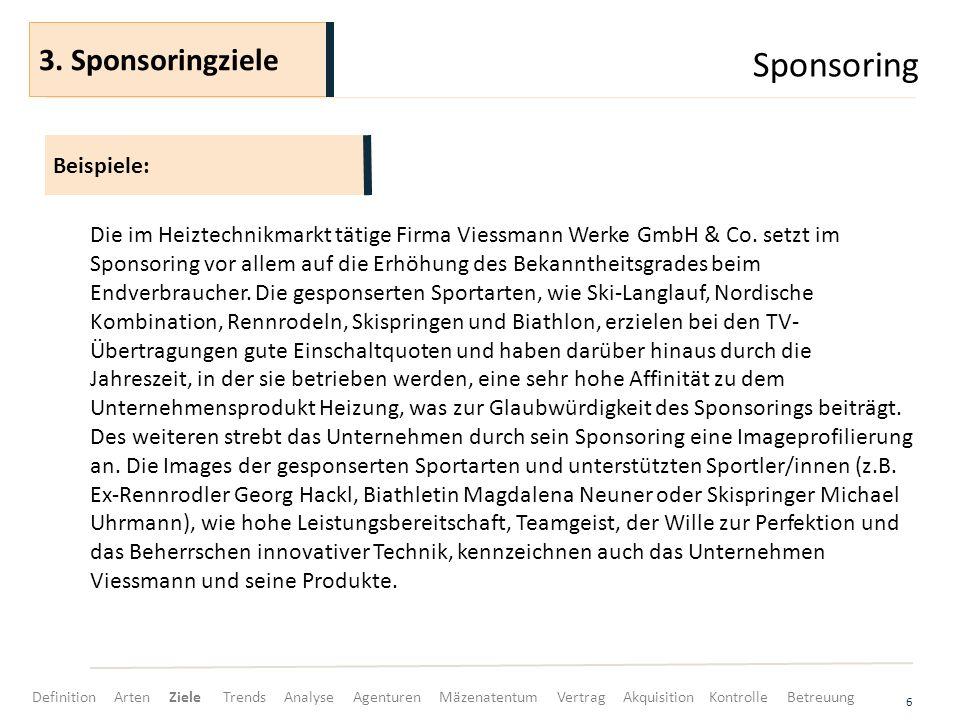 Sponsoring 6 Die im Heiztechnikmarkt tätige Firma Viessmann Werke GmbH & Co. setzt im Sponsoring vor allem auf die Erhöhung des Bekanntheitsgrades bei