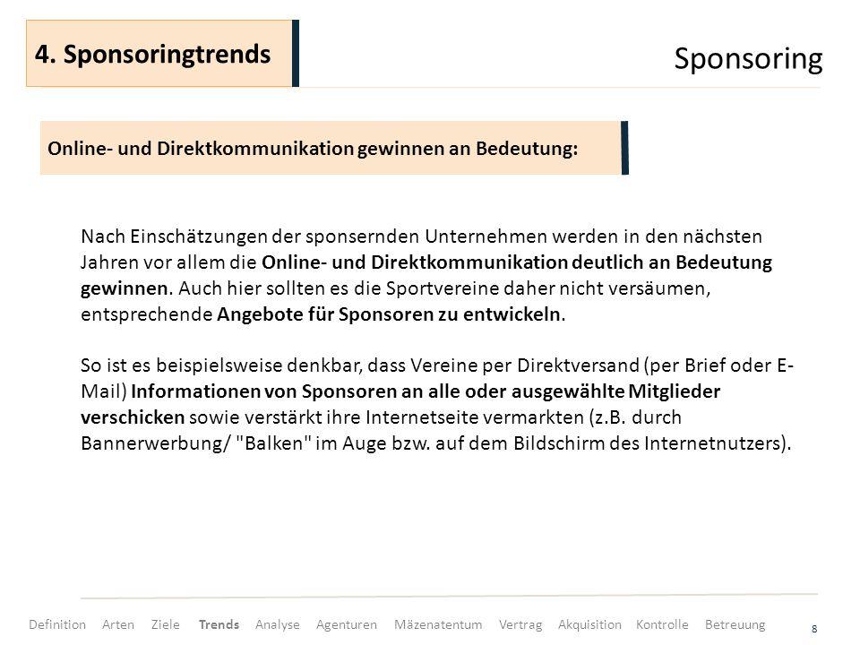 Sponsoring 8 Nach Einschätzungen der sponsernden Unternehmen werden in den nächsten Jahren vor allem die Online- und Direktkommunikation deutlich an B