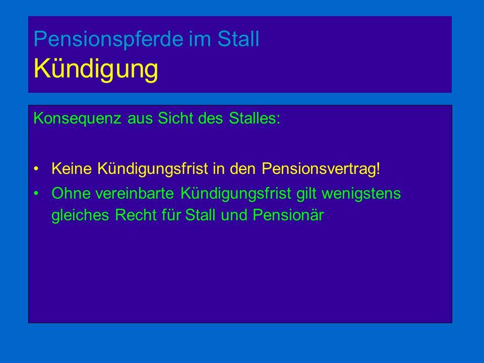 Pensionspferde im Stall Kündigung Konsequenz aus Sicht des Stalles: Keine Kündigungsfrist in den Pensionsvertrag.