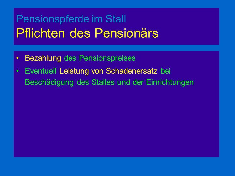 Pensionspferde im Stall Pflichten des Pensionärs Bezahlung des Pensionspreises Eventuell Leistung von Schadenersatz bei Beschädigung des Stalles und der Einrichtungen