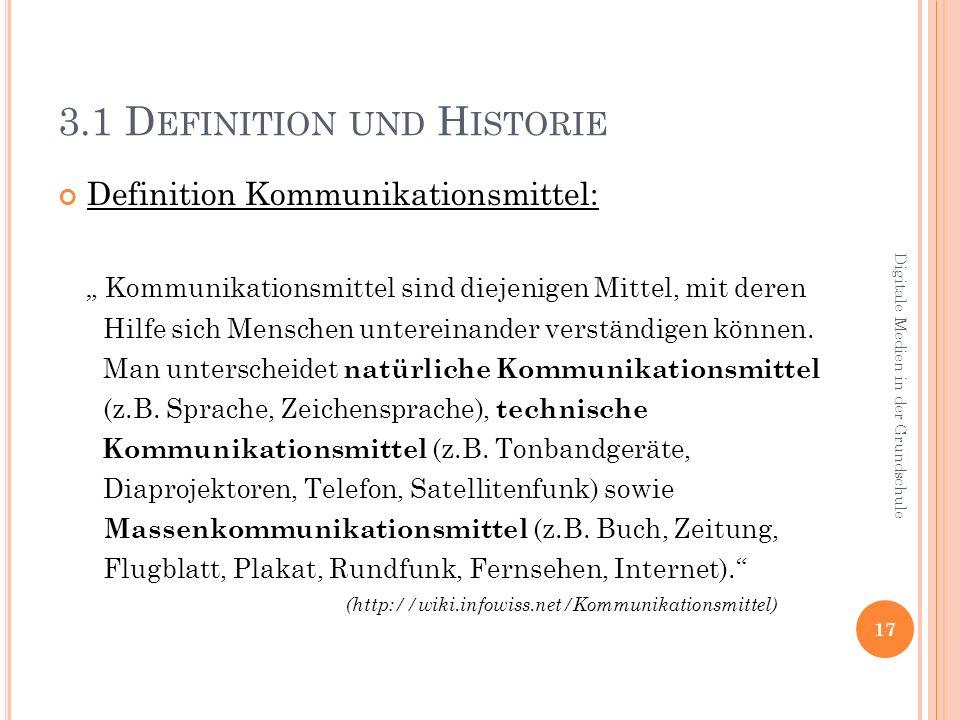 3.1 D EFINITION UND H ISTORIE Definition Kommunikationsmittel: Kommunikationsmittel sind diejenigen Mittel, mit deren Hilfe sich Menschen untereinander verständigen können.