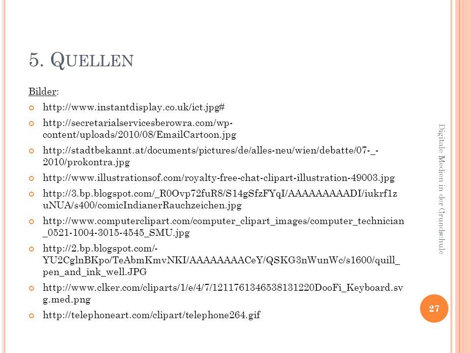 5. Q UELLEN Bilder: http://www.instantdisplay.co.uk/ict.jpg# http://secretarialservicesberowra.com/wp- content/uploads/2010/08/EmailCartoon.jpg http:/