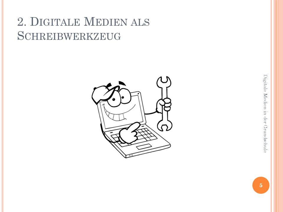 2. D IGITALE M EDIEN ALS S CHREIBWERKZEUG 5 Digitale Medien in der Grundschule