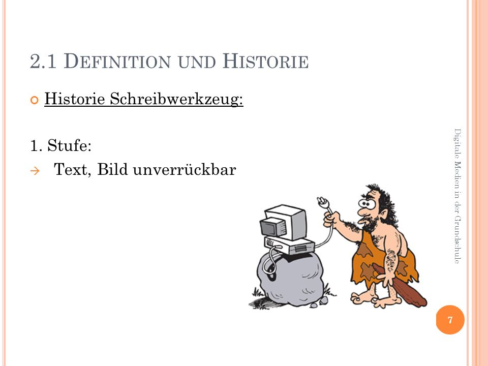 3.1 D EFINITION UND H ISTORIE Historie Kommunikationsmittel: Rauchzeichen Nachrichtentrommeln Brieftauben 18 Digitale Medien in der Grundschule