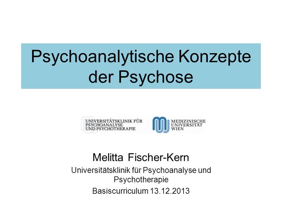 Psychoanalytische Konzepte der Psychose Melitta Fischer-Kern Universitätsklinik für Psychoanalyse und Psychotherapie Basiscurriculum 13.12.2013