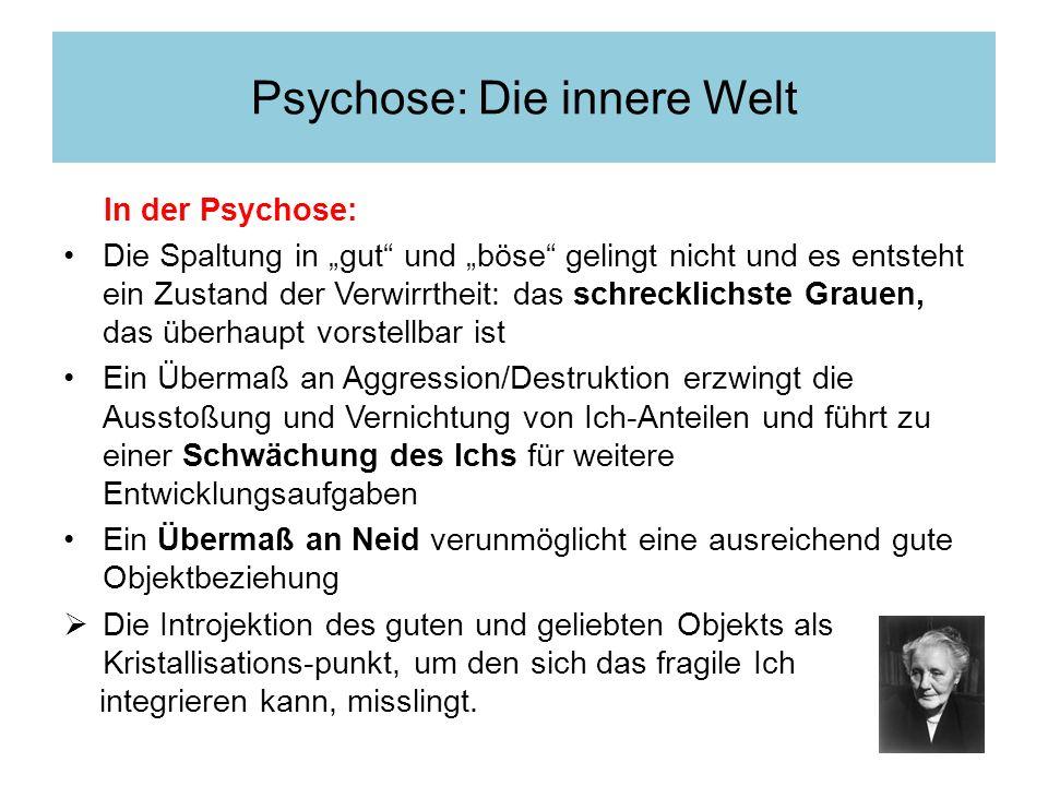 In der Psychose: Die Spaltung in gut und böse gelingt nicht und es entsteht ein Zustand der Verwirrtheit: das schrecklichste Grauen, das überhaupt vor