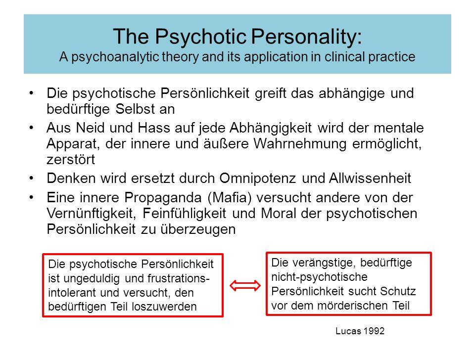 Die psychotische Persönlichkeit greift das abhängige und bedürftige Selbst an Aus Neid und Hass auf jede Abhängigkeit wird der mentale Apparat, der in