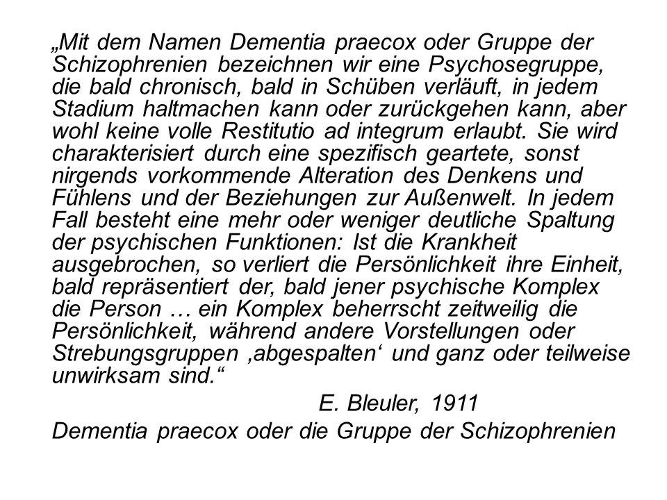 Mit dem Namen Dementia praecox oder Gruppe der Schizophrenien bezeichnen wir eine Psychosegruppe, die bald chronisch, bald in Schüben verläuft, in jed