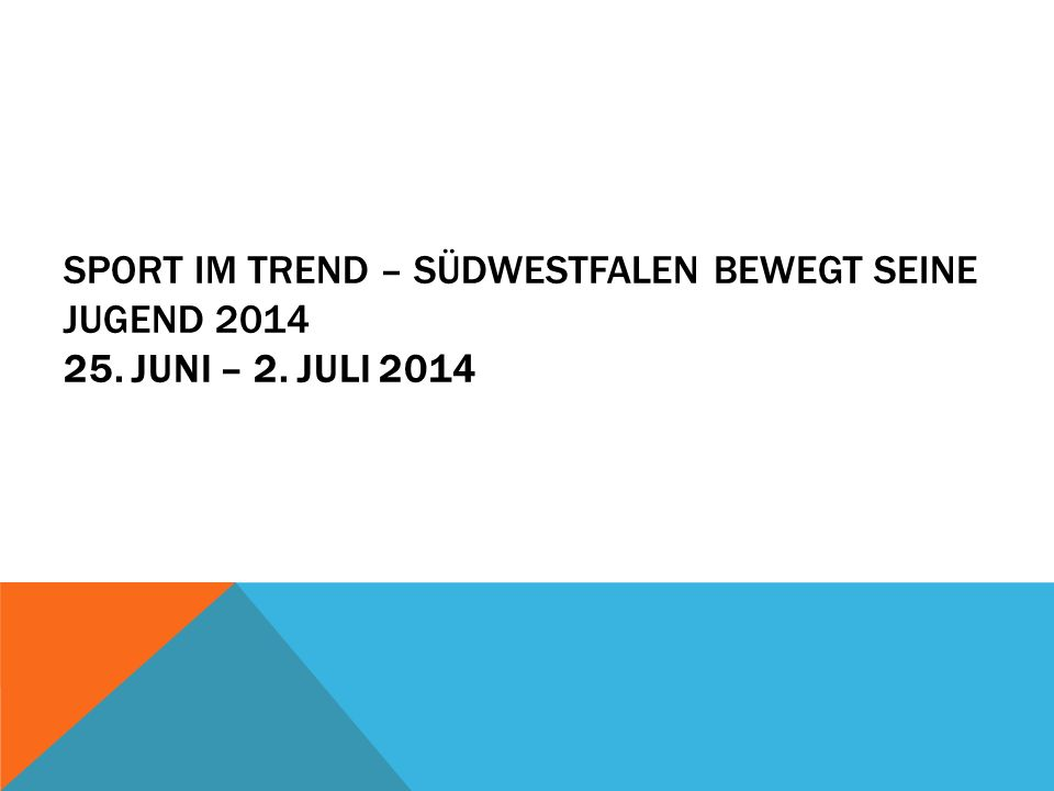 SPORT IM TREND – SÜDWESTFALEN BEWEGT SEINE JUGEND 2014 25. JUNI – 2. JULI 2014