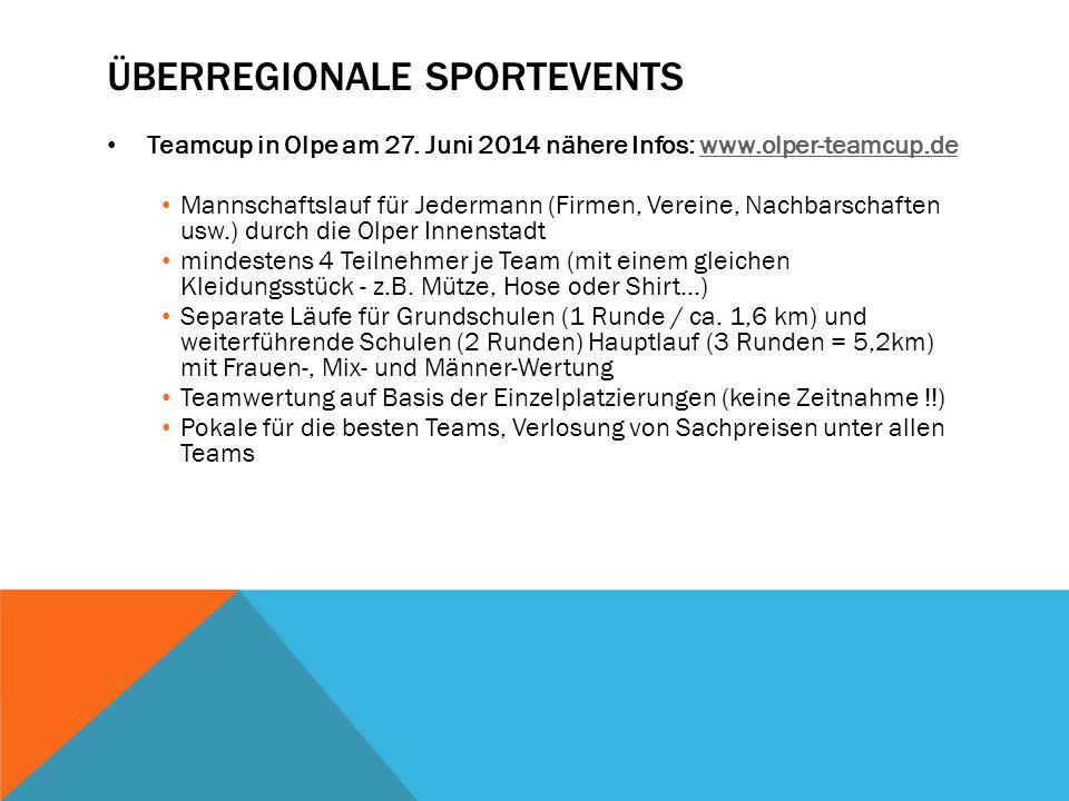 ÜBERREGIONALE SPORTEVENTS Teamcup in Olpe am 27. Juni 2014 nähere Infos: www.olper-teamcup.dewww.olper-teamcup.de Mannschaftslauf für Jedermann (Firme