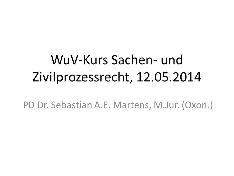 WuV-Kurs Sachen- und Zivilprozessrecht, 12.05.2014 PD Dr. Sebastian A.E. Martens, M.Jur. (Oxon.)