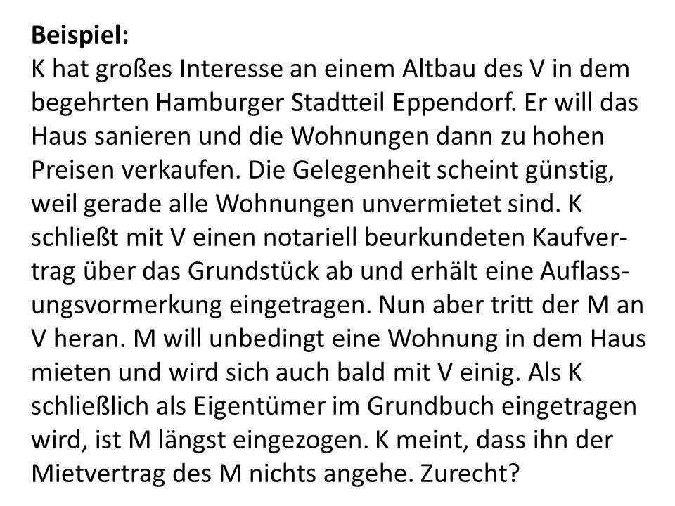 Beispiel: K hat großes Interesse an einem Altbau des V in dem begehrten Hamburger Stadtteil Eppendorf. Er will das Haus sanieren und die Wohnungen dan