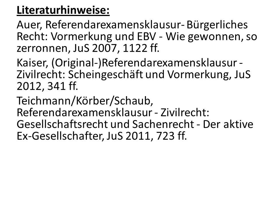 Literaturhinweise: Auer, Referendarexamensklausur- Bürgerliches Recht: Vormerkung und EBV - Wie gewonnen, so zerronnen, JuS 2007, 1122 ff. Kaiser, (Or