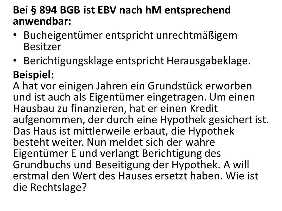 Bei § 894 BGB ist EBV nach hM entsprechend anwendbar: Bucheigentümer entspricht unrechtmäßigem Besitzer Berichtigungsklage entspricht Herausgabeklage.