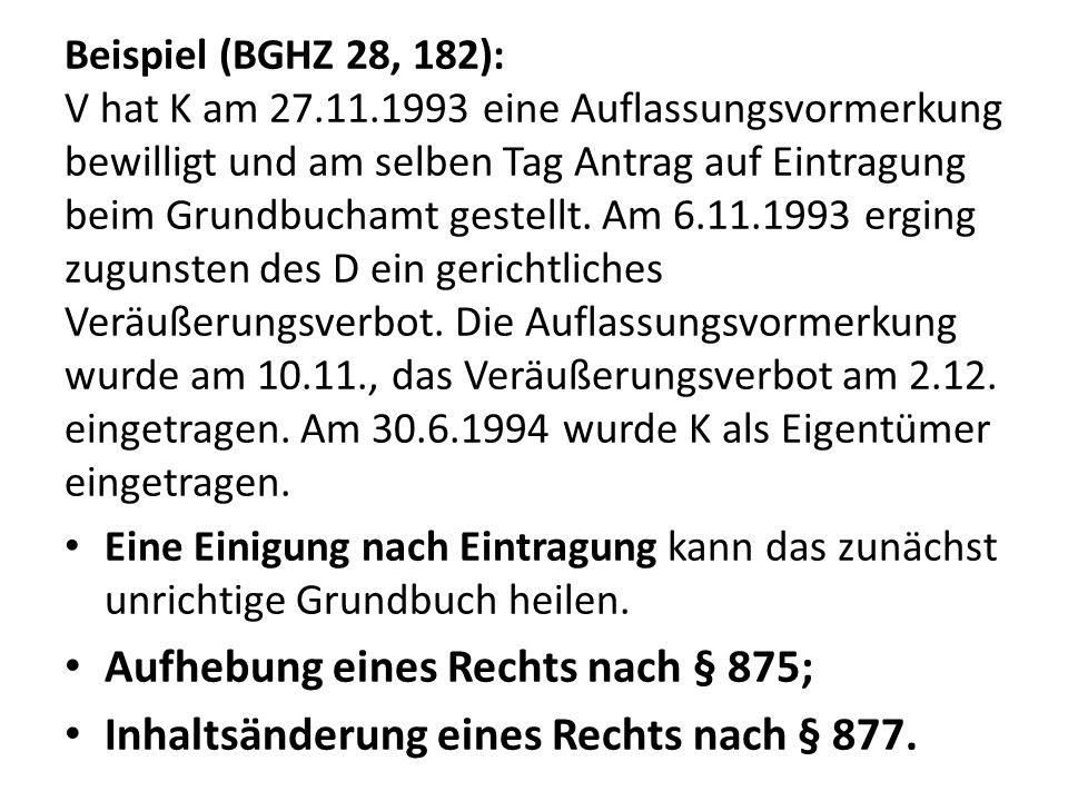 Beispiel (BGHZ 28, 182): V hat K am 27.11.1993 eine Auflassungsvormerkung bewilligt und am selben Tag Antrag auf Eintragung beim Grundbuchamt gestellt