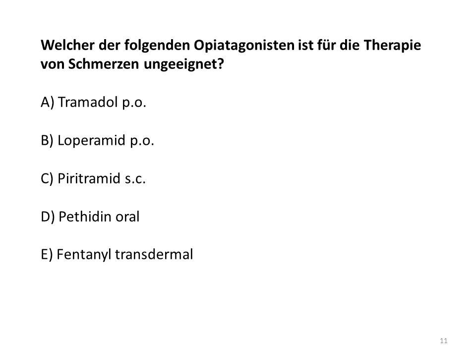 Welcher der folgenden Opiatagonisten ist für die Therapie von Schmerzen ungeeignet? A) Tramadol p.o. B) Loperamid p.o. C) Piritramid s.c. D) Pethidin