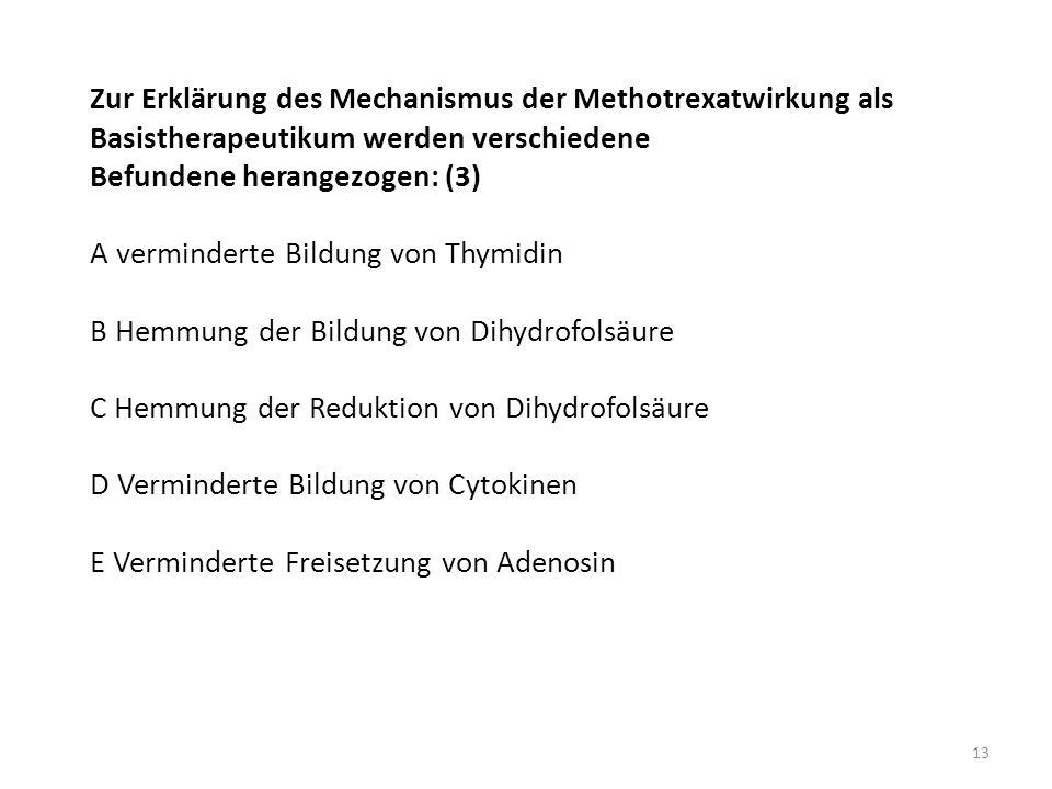 Zur Erklärung des Mechanismus der Methotrexatwirkung als Basistherapeutikum werden verschiedene Befundene herangezogen: (3) A verminderte Bildung von