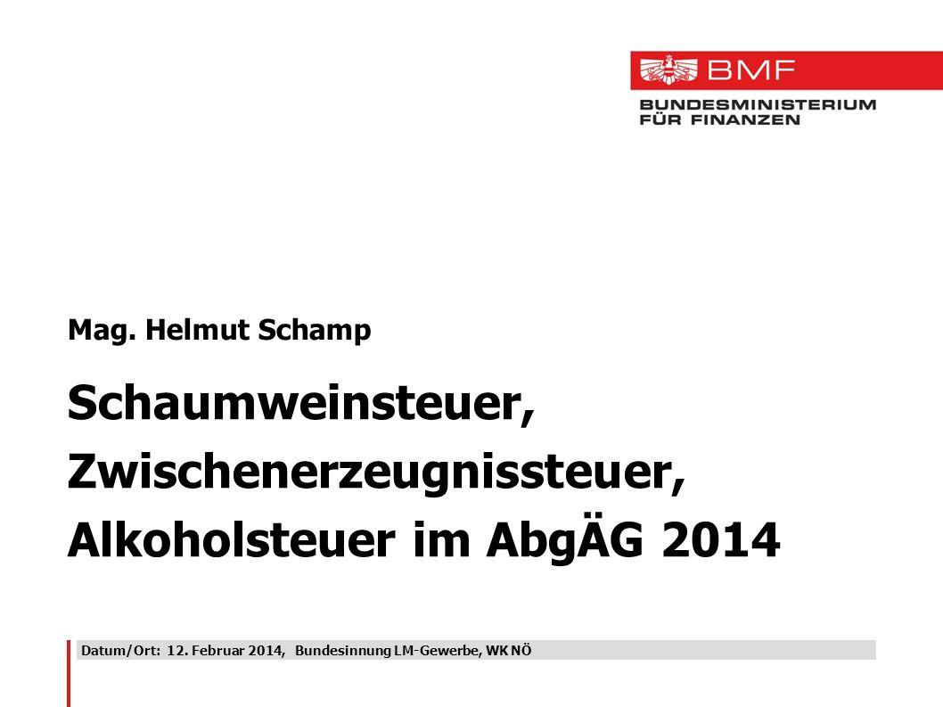 Datum/Ort: 12. Februar 2014, Bundesinnung LM-Gewerbe, WK NÖ Mag. Helmut Schamp Schaumweinsteuer, Zwischenerzeugnissteuer, Alkoholsteuer im AbgÄG 2014