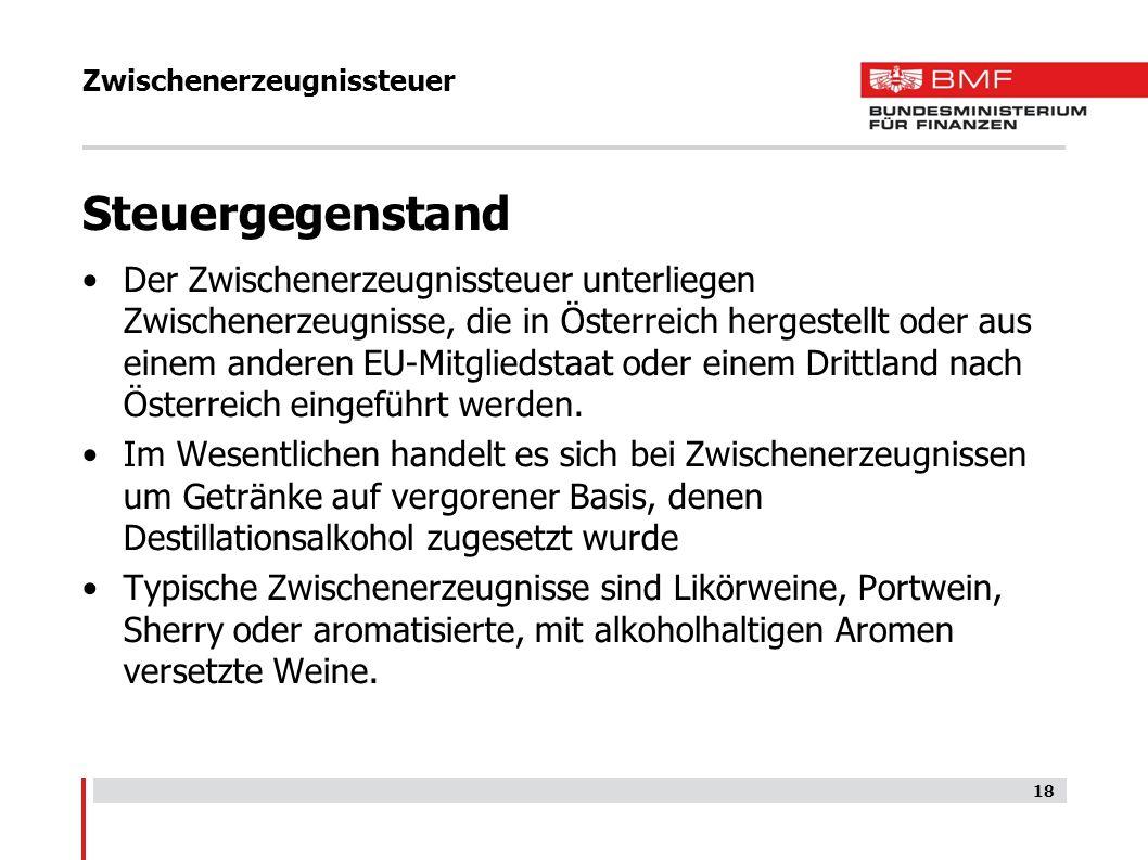 Zwischenerzeugnissteuer Steuergegenstand Der Zwischenerzeugnissteuer unterliegen Zwischenerzeugnisse, die in Österreich hergestellt oder aus einem and